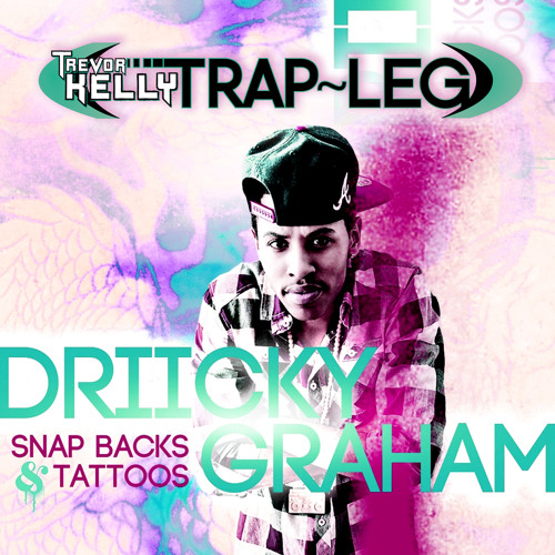 Driicky Graham - Snap Back's & Tattoo's (Trevor Kelly BOOTLEG)