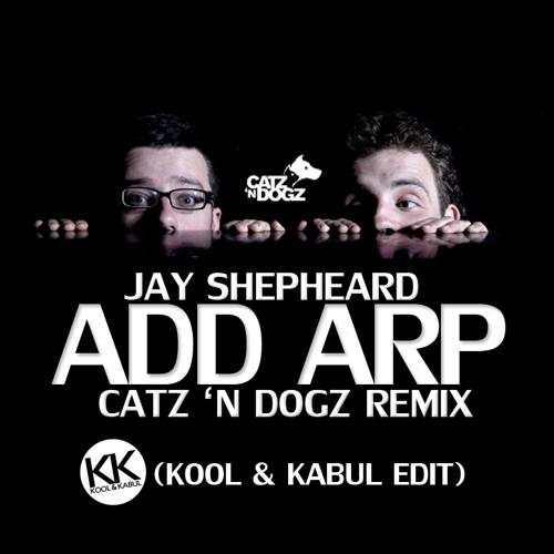 Jay Shepheard - Add Arp / Catz n Dogz Remix (Kool & Kabul Edit)