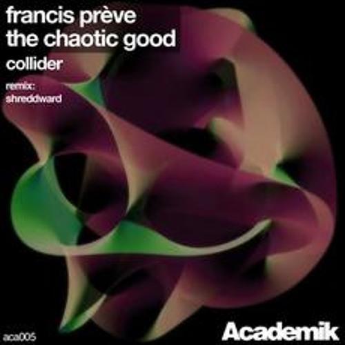 Francis Preve VS The Chaotic Good - Collider (Original Mix)