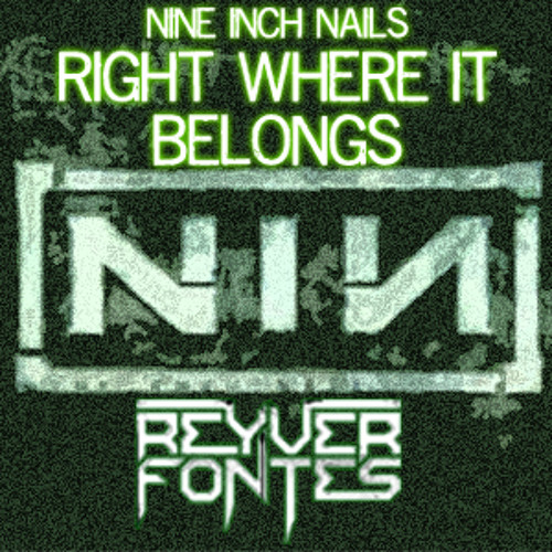 Nine Inch Nails - Right Where It Belongs (Reyver Fontes Remix)