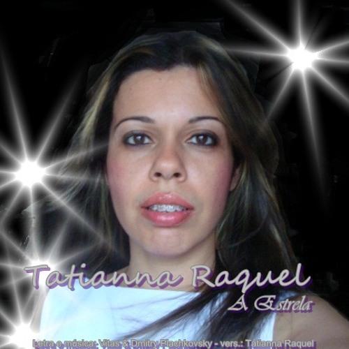 A Estrela (Звезда) (The Star)-Tatianna Raquel