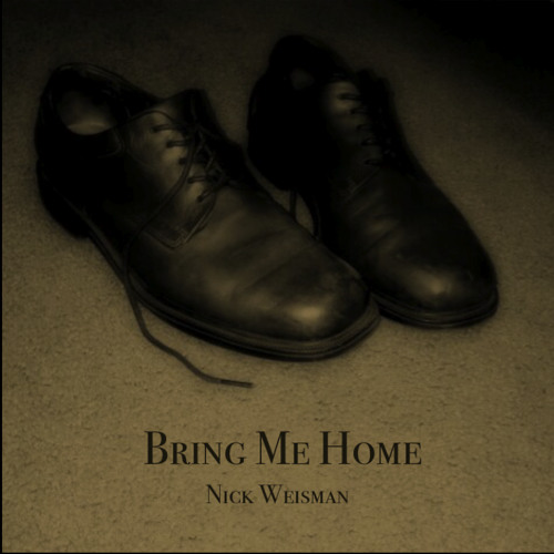 Nick Weisman - Bring Me Home (original song)