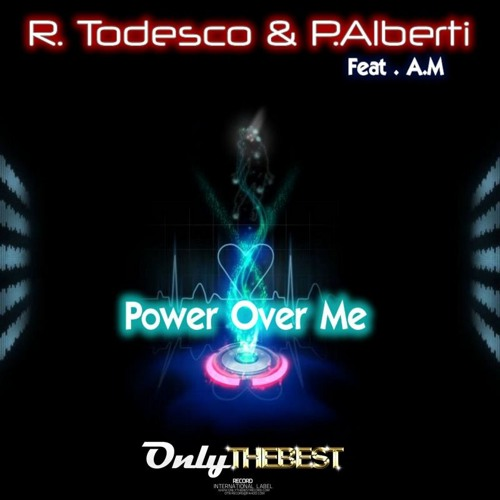 87# R. Todesco & P. Alberti feat. A.M. - Power Over Me! [ Only the Best Record international ]
