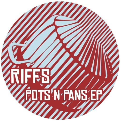Riffs - Pots n Pans EP