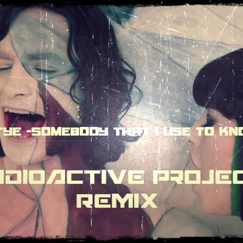 Gotye -Somebody that i use to know(Radioactive Project Remix)