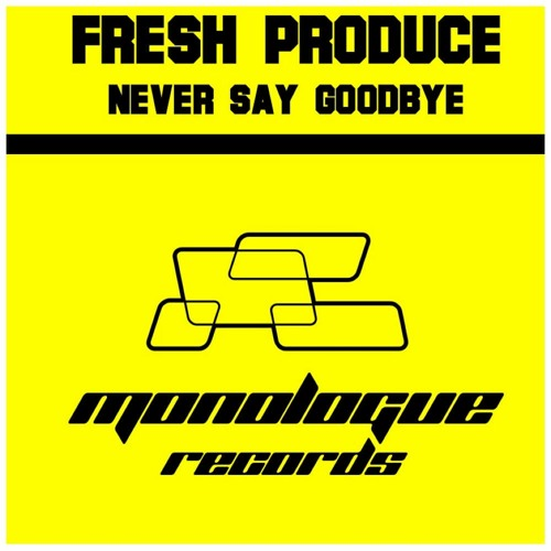 Fresh Produce - Never Say Goodbye (Radio mix)