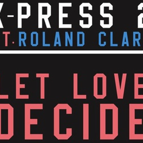 Xpress 2 Ft Roland Clark - Let Love Decide (Jet Project Remix)