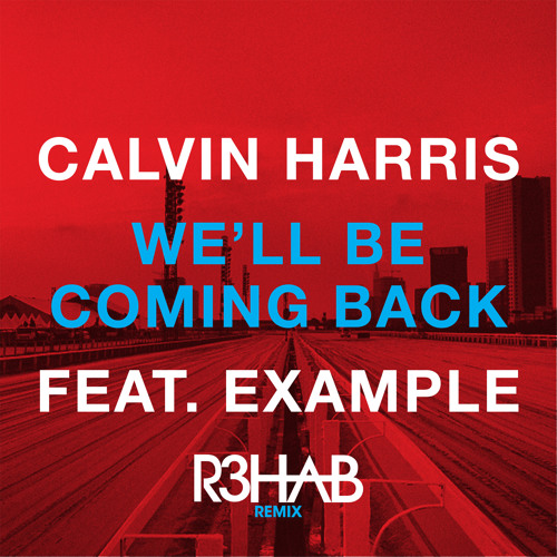 Calvin Harris & Example - We'll Be Coming Back (R3hab EDC NYC Remix)