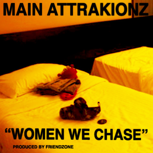 "MAIN ATTRAKIONZ - ""WOMEN WE CHASE"" (PRODUCED BY FRIENDZONE)"
