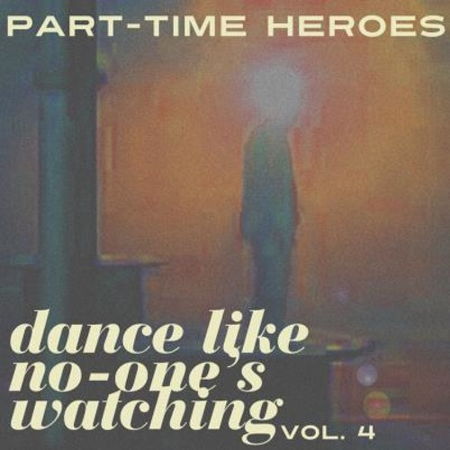 PART-TIME HEROES, 'DANCE LIKE NO-ONE'S WATCHING MIX' VOL. 4 (JUN-2012)