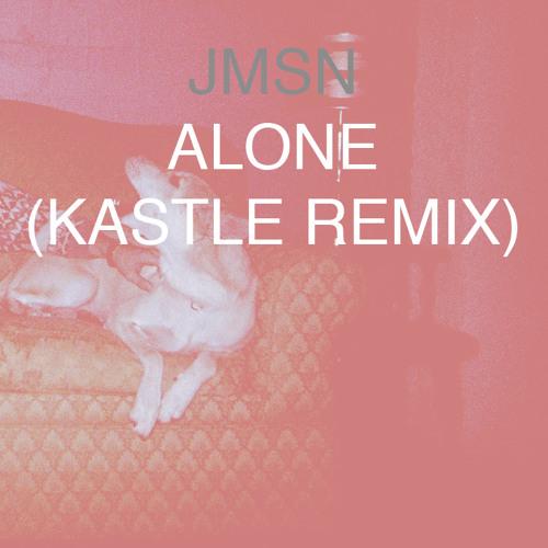 JMSN - Alone (Kastle Remix)