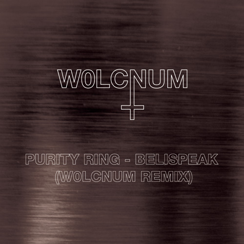 Purity Ring - Belispeak (W0LCNUM Remix)