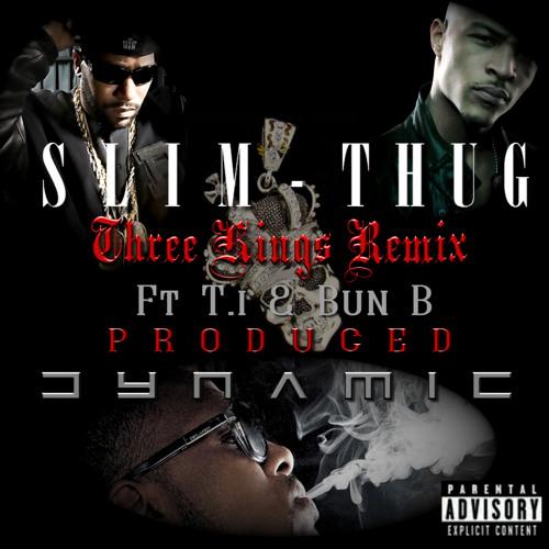 Slim Thug ft TI & Bun B - 3 Kings - [Remix] Prod by [Dynamic1852]