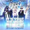 DJ Felli Fel - It's Your Birthday B!#ch ft. Lil Jon and Jessie Malakouti