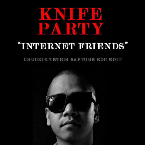 Knife Party - Internet Friends (Chuckie Tetris Rapture EDC Edit)