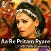 Aa Re Pritam Pyare - DJ SPIN TWIN (Rowdy Mix)