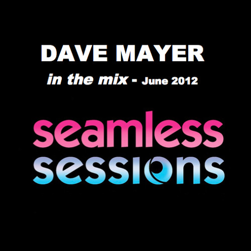 Dave Mayer - in the mix - June 2012 - SEAMLESS SESSIONS RADIO SHOW