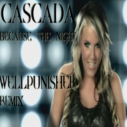 Cascada - Because The Night (Wellpunisher remix) [download free link on description]