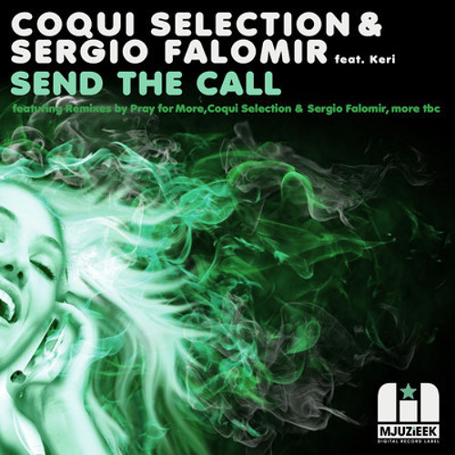 "COQUI SELECTION & FALOMIR  Feat Keri Arrindell ""SEND THE CALL"" OUT NOW!"