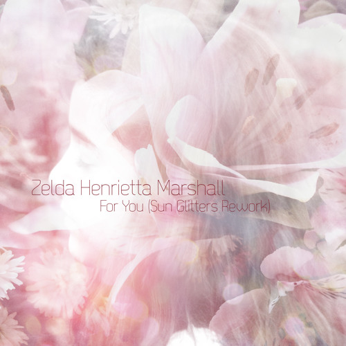 Zelda Henrietta Marshall - For You (Sun Glitters Re-work)