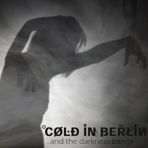 Cold in Berlin - ... and the darkness bangs (HERETICS Remix)