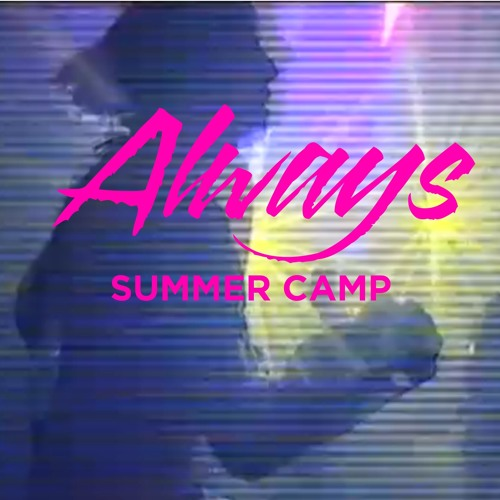 Summer Camp - Always / Toujours
