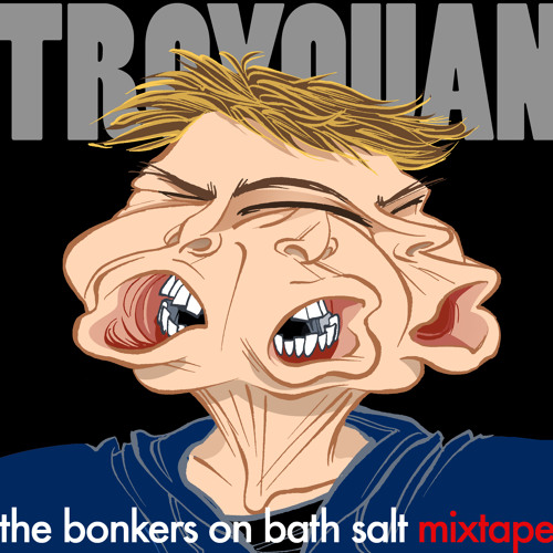 Troyquan - The Bonkers On Bath Salt MIXTAPE