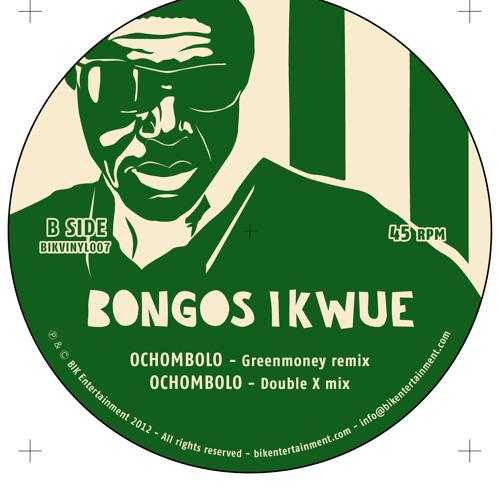 Bongos Ikwue - Ochombolo (Greenmoney remix)