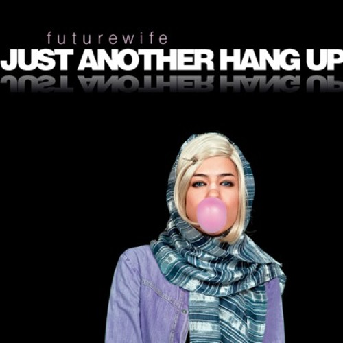Futurewife - Just Another Hang Up (FREE DOWNLOAD)
