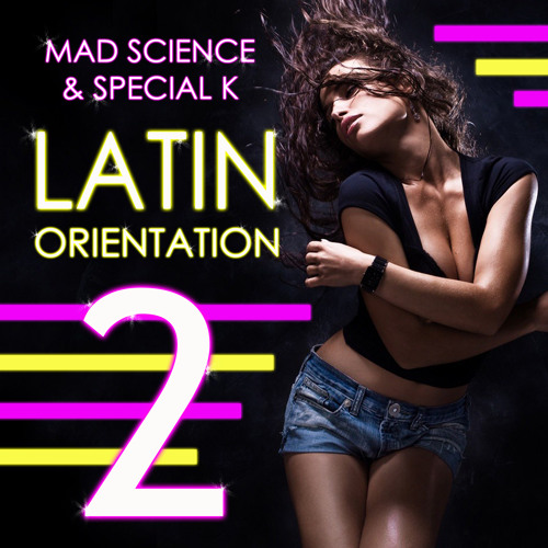 LATIN ORIENTATION 2 by Mad Science and Special K (2012 Latin Mix)