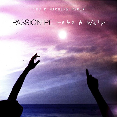 Passion Pit - Take A Walk (The M Machine Remix)