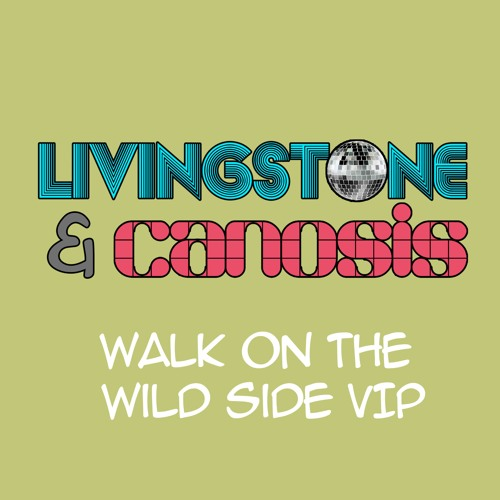 Livingstone & Canosis - Walk On The Wild Side (VIP Edit) FREE DOWNLOAD