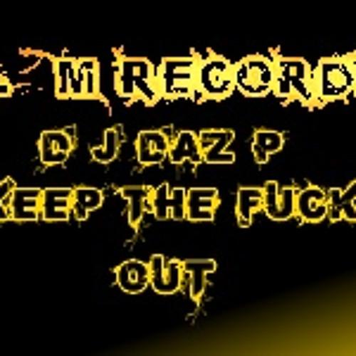 DJ Daz p - keep the fuck out(l&m reocrdz)