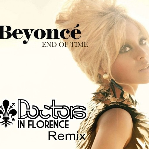 Beyoncè - End of Time (Doctors In Florence Re Edit) For Free Download