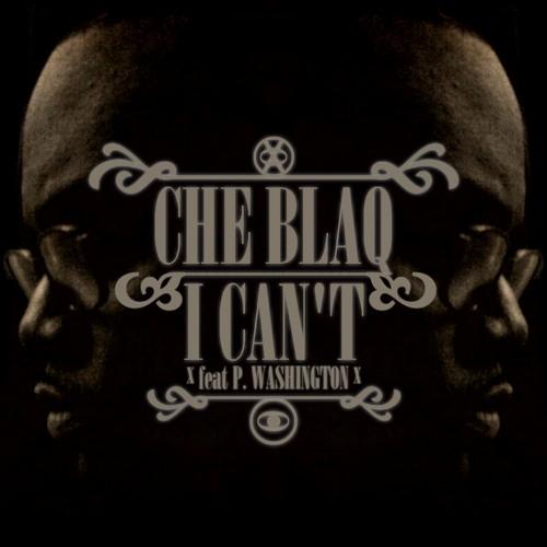 "Che Blaq ""I Can't"" feat P. Washington (SINGLE)"