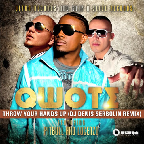 Qwote ft. Pitbull ft. Lucenzo - Throw Your Hands Up (DJ Denis Serbolin Remix)