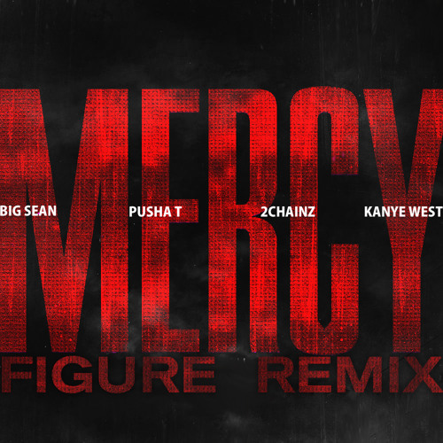 Kanye West - Mercy (Figure Remix)