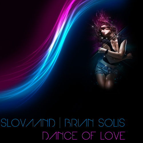 Slovaand & Brian Solis - Dance Of Love (Original Mix)