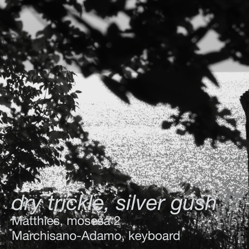 dry trickle; silver gush