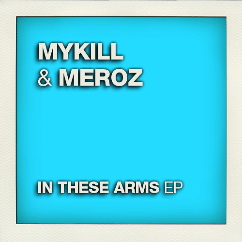 Mykill & Meroz - In These Arms (Warehouse Remix)