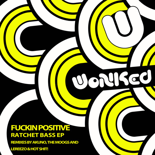 Fuckin Positive - Ratchet Bass (Hot Shit & LeReezo Remix) ·PREVIEW· [WoNKed Records] · OUT NOW!!!!!