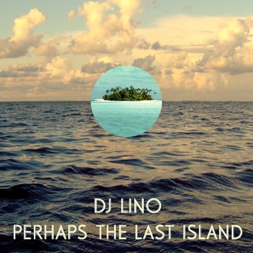 DJ Lino - Perhaps The Last Island