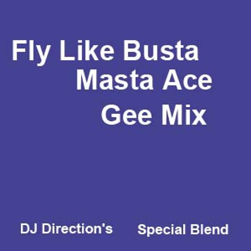 Fly Like Busta, Masta Ace Gee Mix (DJ Direction's Special Blend)