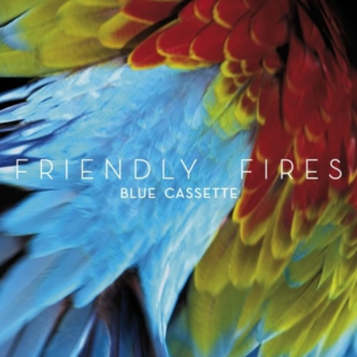 Friendly Fires - Blue Cassette (Dust Yard remix) [FREE DOWNLOAD]