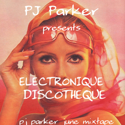 Electronique Discotheque (pj parker june mixtape)