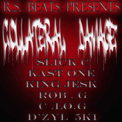 RS-Collateral Damage ft. Slick-C, Kast One, King Jesk, Rob G, C Lo-G, & D'zyl 5k1