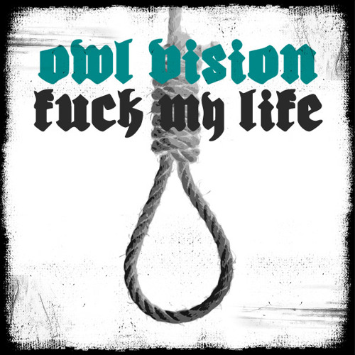 Owl Vision - Fuck My Life (Murd3r By Numb3r Remix)