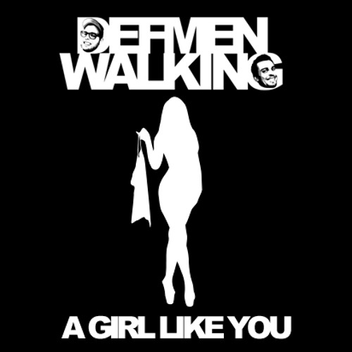 Def Men Walking - A Girl Like You