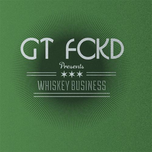 GT FCKD Presents: Whiskey Business