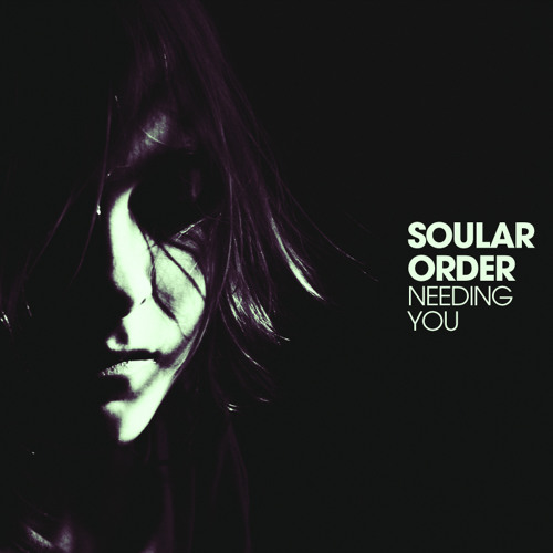 Soular Order - Needing You